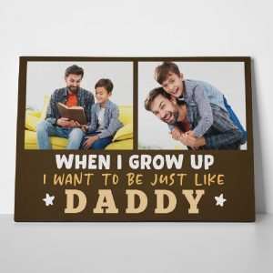 When I Grow Up I Want To Be Just Like Daddy Custom Photo Canvas Print