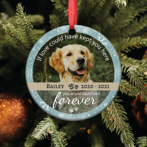 If Love Could Have Kept You Here You Would Have Lived Forever Custom Photo Ornament