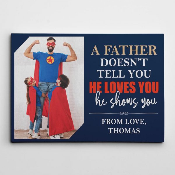 A Father Doesn't Tell You He Loves You He Shows You - Photo Canvas Print