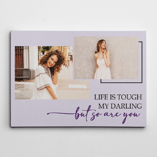 """""""Life is Tough My Darling But So Are You"""" photo canvas - gift for her"""