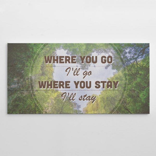 Where you go I'll go where you stay I'll stay canvas print
