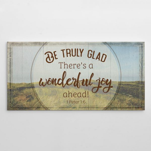 Be Truly Glad There Is A Wonderful Joy Ahead Canvas Print