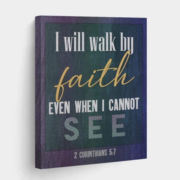 I Will Walk By Faith Even When I Cannot See Canvas Print
