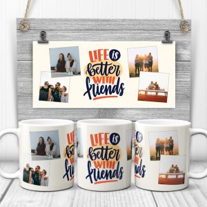 Life Is Better With Friends Custom Photo Mug