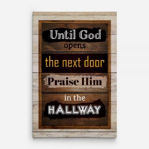 until god opens the next door praise him in the hallway sign