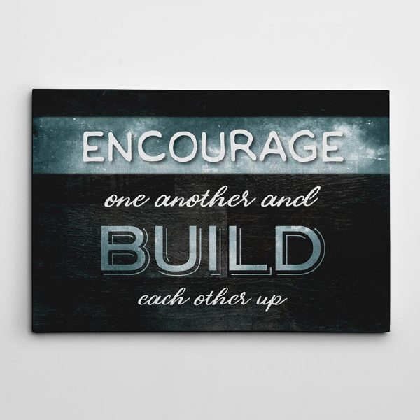 Encourage One Another And Build Each Other Up Canvas Print