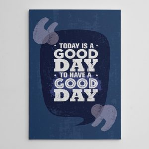 Today Is A Good Day To Have A Good Day canvas print