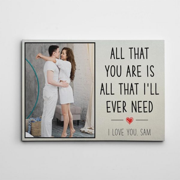 All That You Are Is All That I Will Ever Need Custom Canvas Print