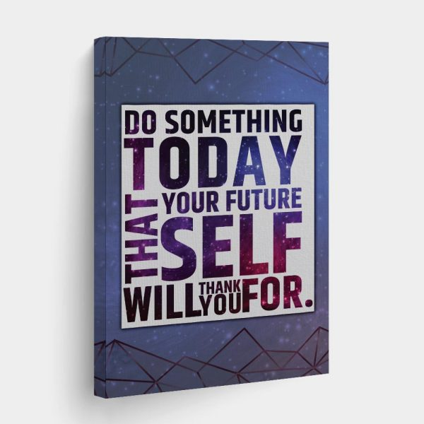 Do Something Today That Your Future Self Will Thank You For Canvas Print
