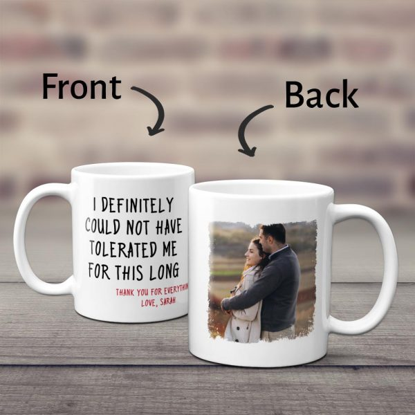 I Definitely Could Not Have Tolerated Me For This Long custom mug