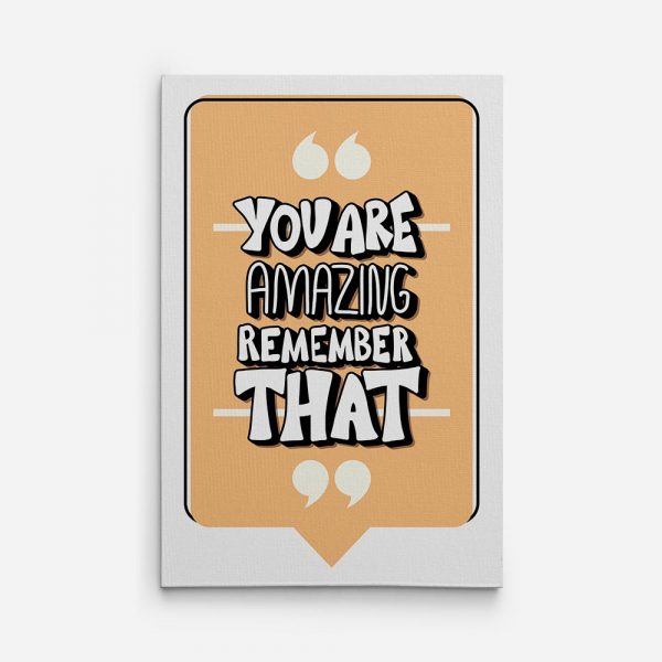 you are amazing remember that canvas print 01