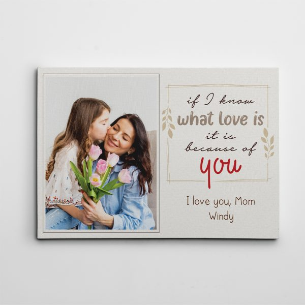 If I Know What Love Is It Is Because Of You Custom Photo Canvas Print