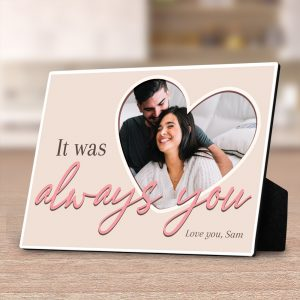 It Was Always You custom desktop plaque