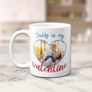 Daddy Is My Valentine custom photo mug