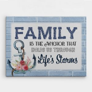 Family Is The Anchor That Holds Us Through Life's Storms canvas print