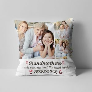 Grandmothers Create Memories That The Heart Holds Forever custom pillow