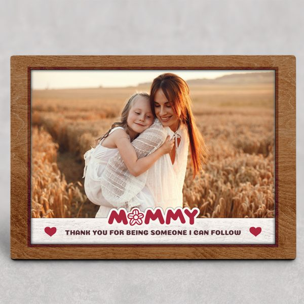 a personalized desktop photo plaque with the quote Mommy Thank You For Being Someone I Can Follow