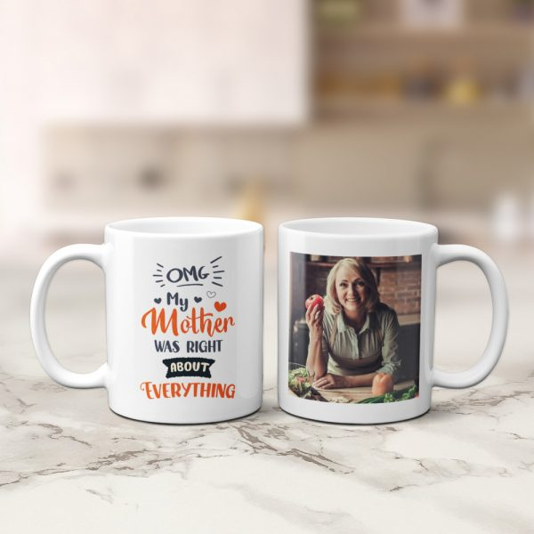 omg my mother was right about everything custom photo mug
