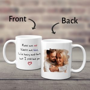 Rose Are Red Violet Are Blue You're Hairy And Farty But I Still Love You Funny Photo Mug