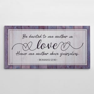 be devoted to one another in love romans 12:10 canvas sign