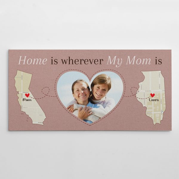 Home Is Wherever My Mom Is Custom Map And Photo Canvas Print