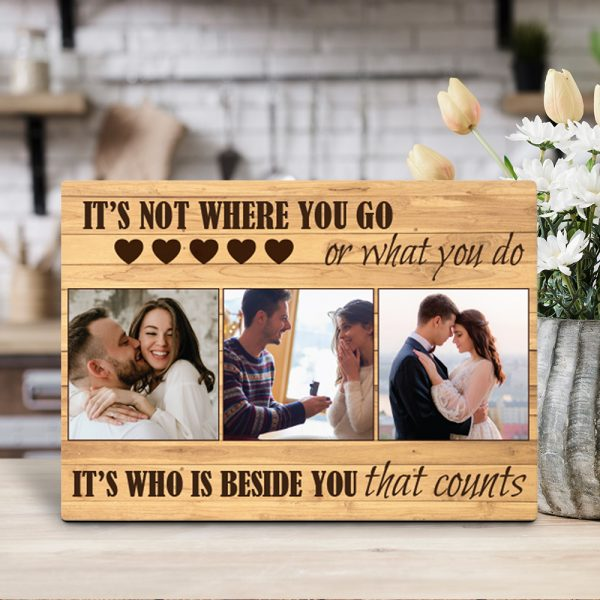 It Is Not Where You Go Or What You Do It Is Who Is Beside You That Counts Photo Desktop Plaque