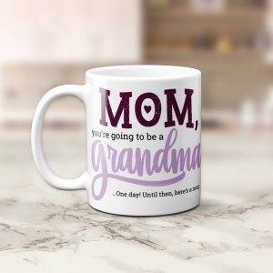 Mom You Are Going To Be A Grandma Mug