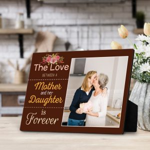 The Love Between a Mother and Her Daughter is Forever desktop plaque
