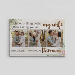 The Only Thing Better Than Having You As My Wife Photo Canvas Print