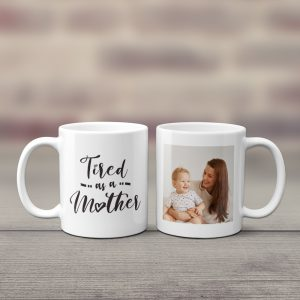 Tired As A Mother custom photo mug