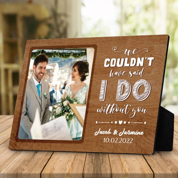 We Could Not Have Said I Do Without You Custom Photo Desktop Plaque