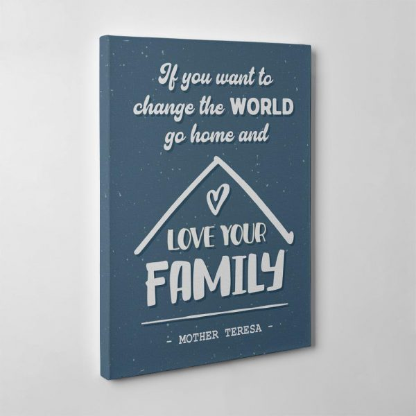 If You Want To Change The World Go Home And Love Your Family Canvas Print