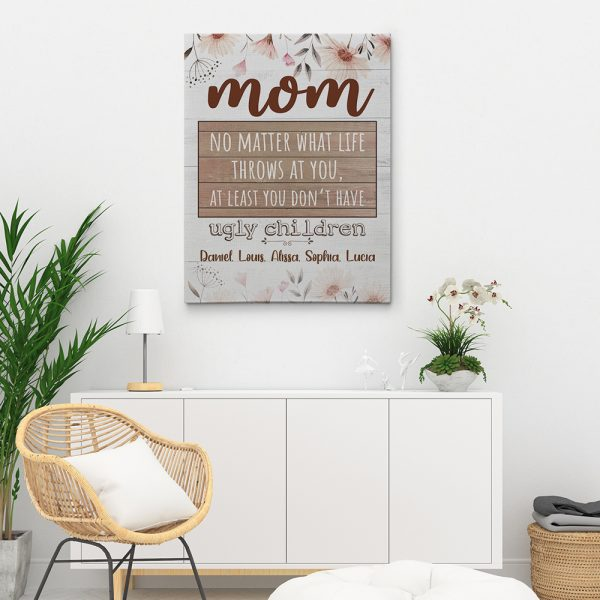 Mom No Matter What Life Throws At You Canvas Print hanging on the wall