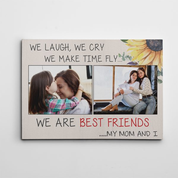 We Laugh We Cry We Make Time Fly We Are Best Friends Mom My And I Custom Photo Canvas Print