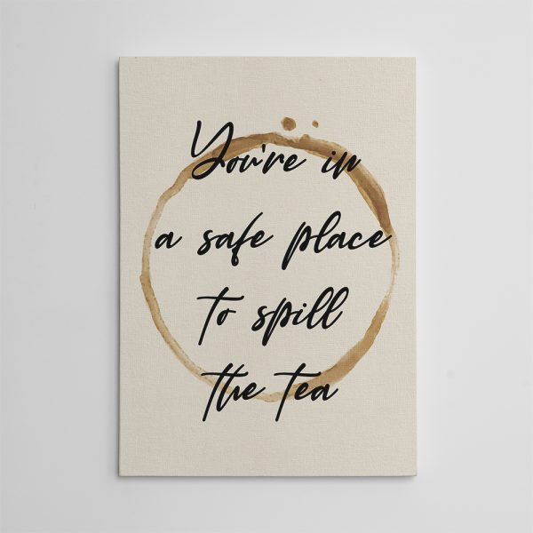 you're in a safe place to spill the tea canvas wall art