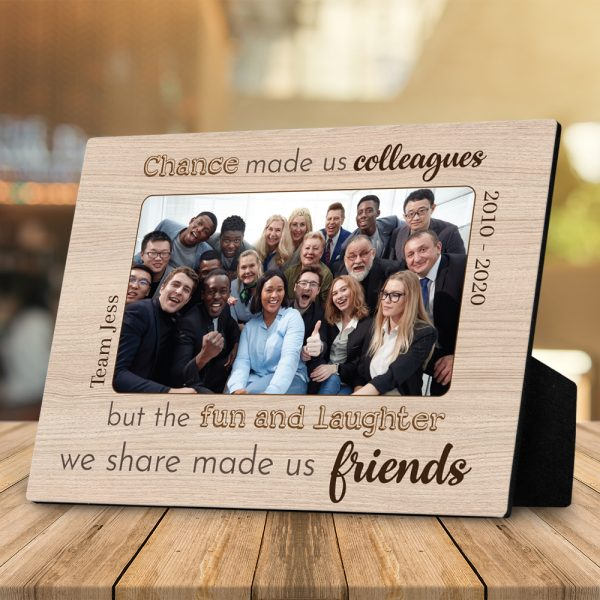 Chance made us colleagues but the fun and laughter we share made us friends desktop photo plaque