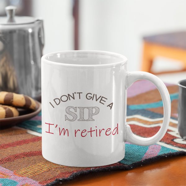 I Don't Give A Sip I'm Retired Coffee Mug
