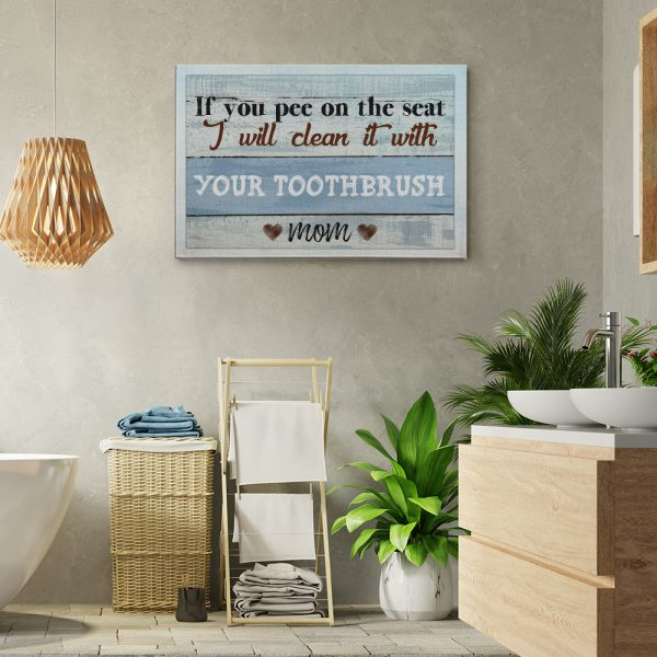 If You Pee On The Seat I Will Clean It With Your Toothbrush Canvas Print - Funny Bathroom Sign