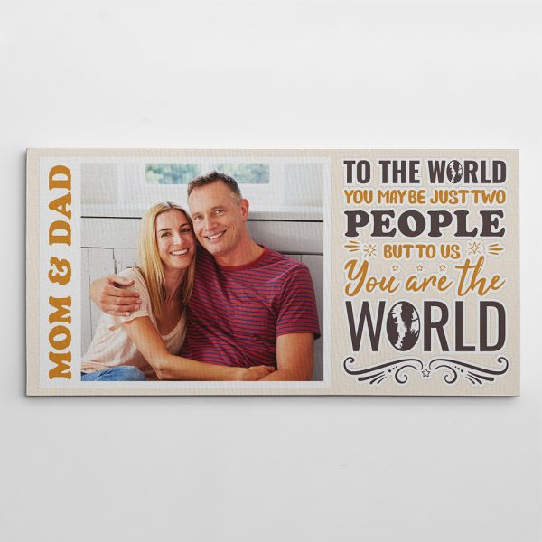To The World You Maybe Just Two People custom photo canvas
