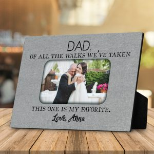Dad Of All The Walks We Have Taken This One Is My Favorite Custom Photo Desktop Plaque