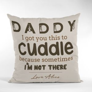 Daddy I Got You This To Cuddle Custom Throw Pillow
