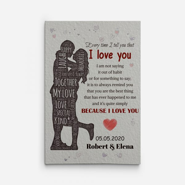 Every Time I Tell You That I Love You Custom Canvas Print