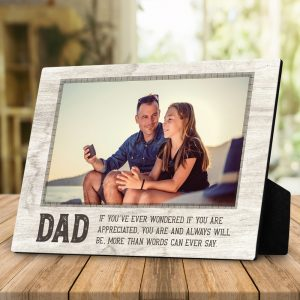 Dad, If You've Ever Wondered If You Are Appreciated Desktop Photo Plaque