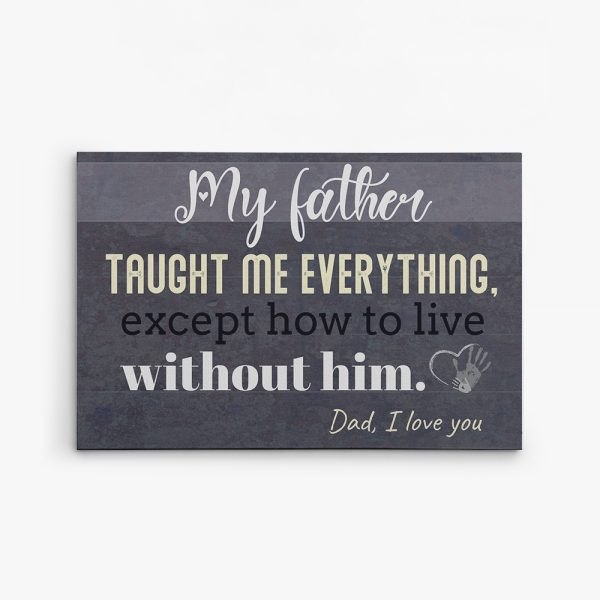 My Father Taught Me Everything Canvas