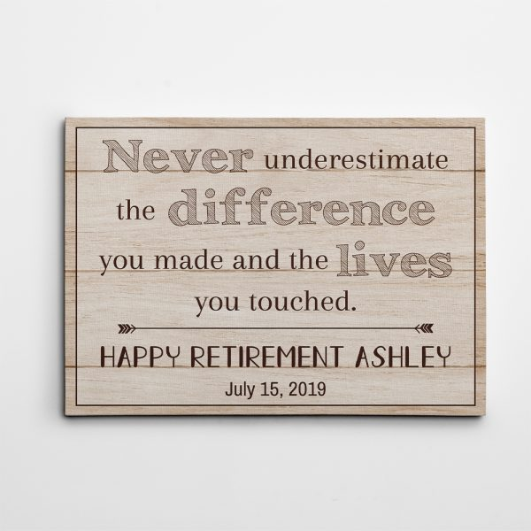 Never Underestimate The Difference You Made And The Lives You Touched Custom Canvas Print