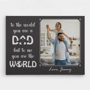 To The World You Are A Dad But To Me You Are The World Custom Photo Canvas Print