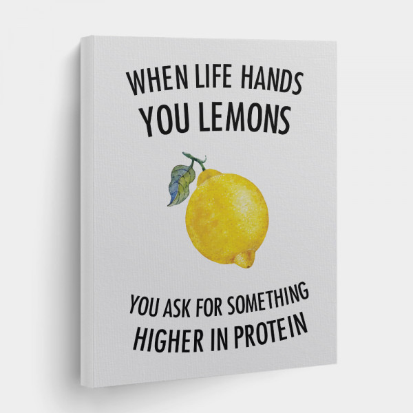 Funny Gym Quotes Canvas Prints - when life hands you lemons you ask for something higher in protein