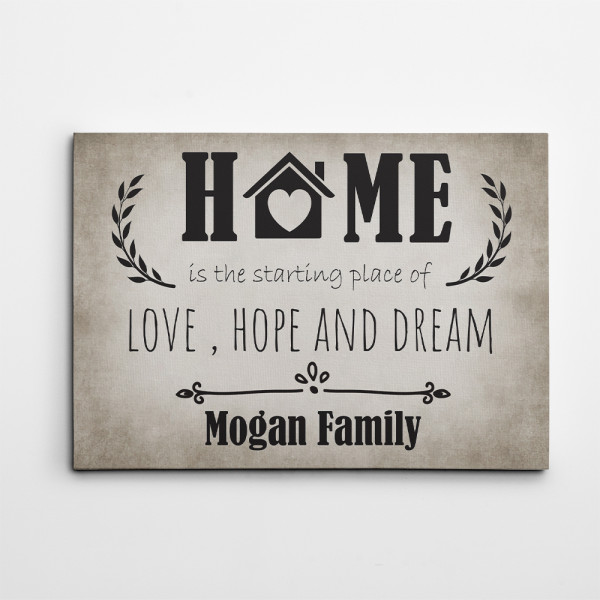 Home is the Starting Place of Love Hope and Dream Canvas Print