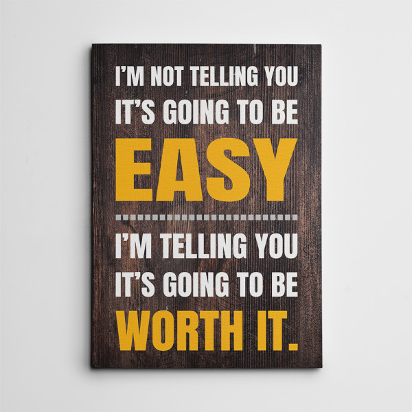 I'm Not Telling You It's Going To Be Easy Canvas Print