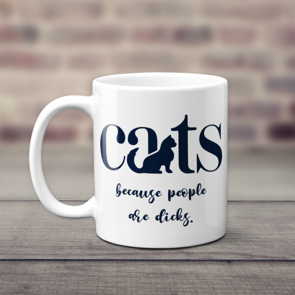 Cats Because People Are Dick Mug